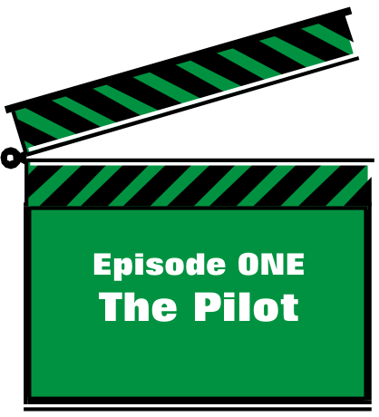 Episode ONE - The Pilot